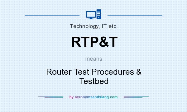 What does RTP&T mean? It stands for Router Test Procedures & Testbed