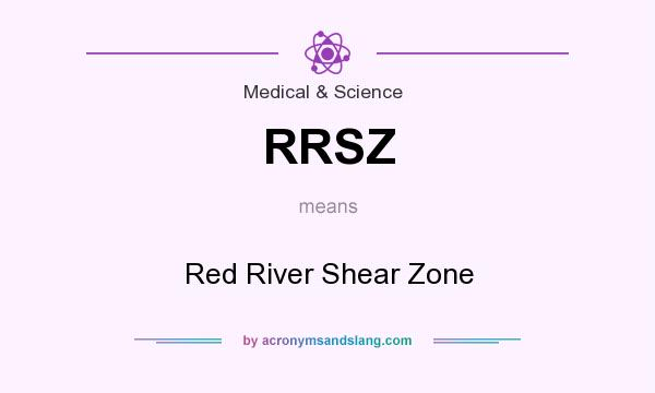 What does RRSZ mean? It stands for Red River Shear Zone
