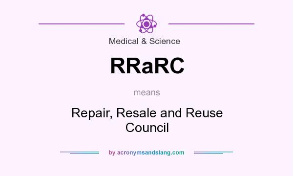 What does RRaRC mean? It stands for Repair, Resale and Reuse Council