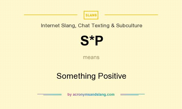 What does S*P mean? It stands for Something Positive