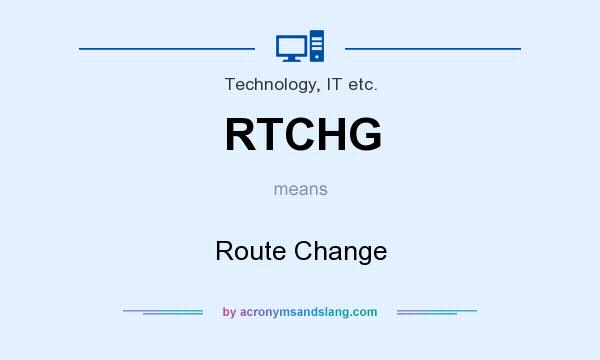 What does RTCHG mean? It stands for Route Change