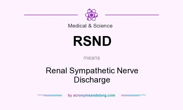 What does RSND mean? It stands for Renal Sympathetic Nerve Discharge