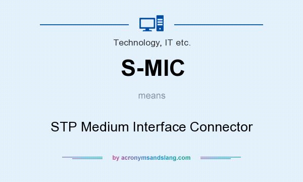What does S-MIC mean? It stands for STP Medium Interface Connector