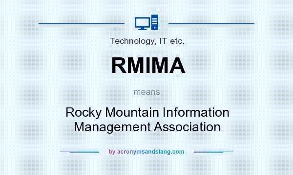 What does RMIMA mean? It stands for Rocky Mountain Information Management Association