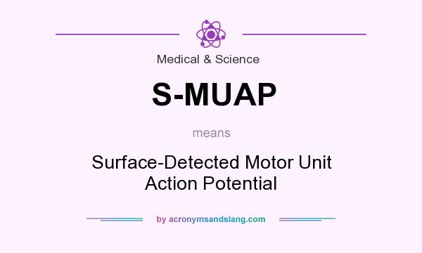 What does S-MUAP mean? It stands for Surface-Detected Motor Unit Action Potential