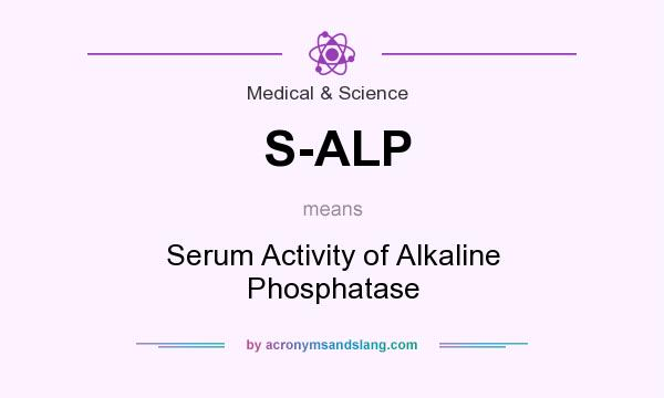 What does S-ALP mean? It stands for Serum Activity of Alkaline Phosphatase