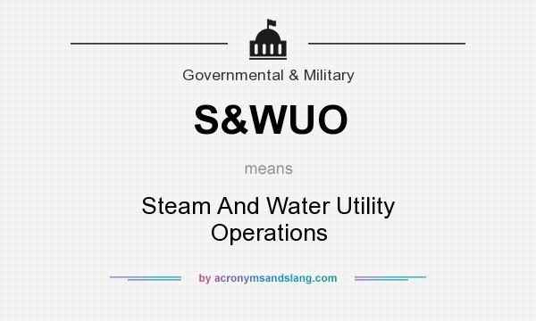What does S&WUO mean? It stands for Steam And Water Utility Operations