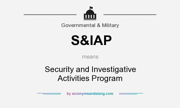 What does S&IAP mean? It stands for Security and Investigative Activities Program