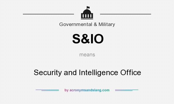What does S&IO mean? It stands for Security and Intelligence Office