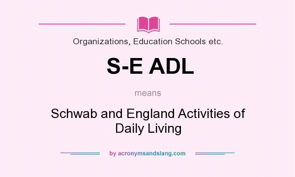 What does S-E ADL mean? It stands for Schwab and England Activities of Daily Living