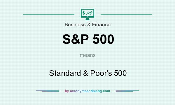 What does S&P 500 mean? It stands for Standard & Poor`s 500