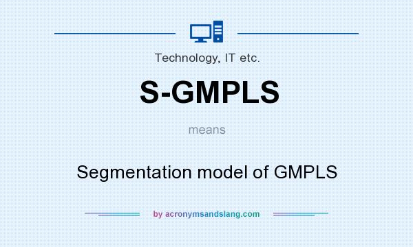 What does S-GMPLS mean? It stands for Segmentation model of GMPLS