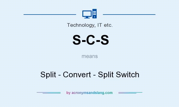 What does S-C-S mean? It stands for Split - Convert - Split Switch