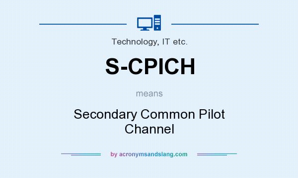 What does S-CPICH mean? It stands for Secondary Common Pilot Channel