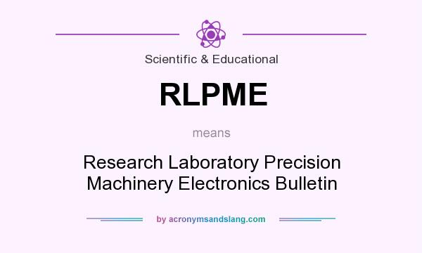 What does RLPME mean? It stands for Research Laboratory Precision Machinery Electronics Bulletin