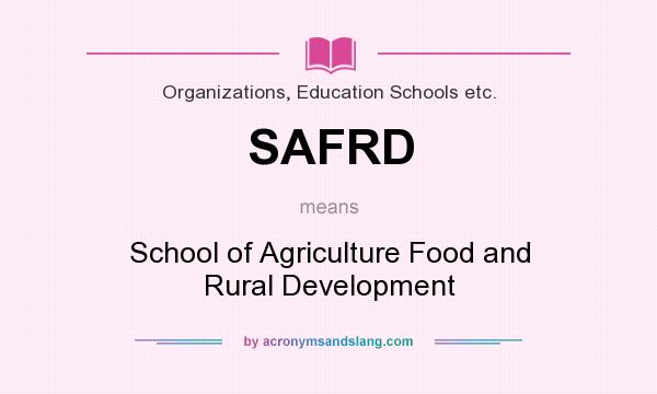 What does SAFRD mean? It stands for School of Agriculture Food and Rural Development