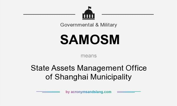 What does SAMOSM mean? It stands for State Assets Management Office of Shanghai Municipality
