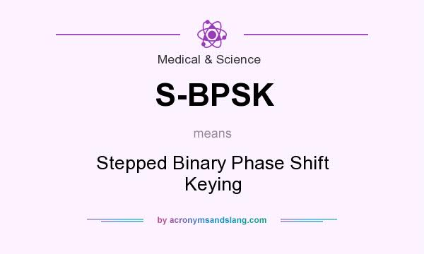 What does S-BPSK mean? It stands for Stepped Binary Phase Shift Keying