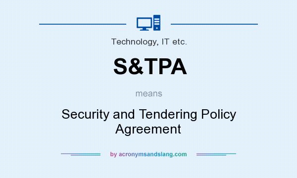 What does S&TPA mean? It stands for Security and Tendering Policy Agreement