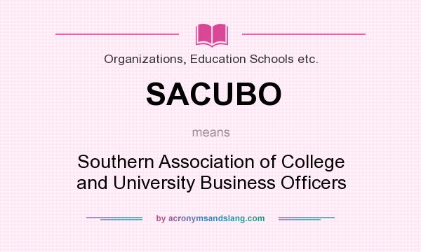 What does SACUBO mean? It stands for Southern Association of College and University Business Officers