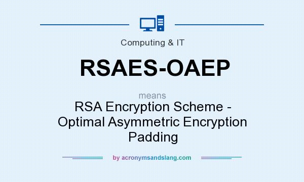 What does RSAES-OAEP mean? It stands for RSA Encryption Scheme - Optimal Asymmetric Encryption Padding