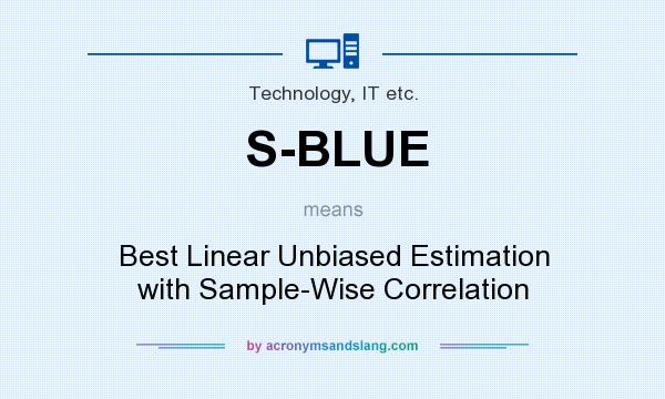 What does S-BLUE mean? It stands for Best Linear Unbiased Estimation with Sample-Wise Correlation