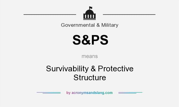 What does S&PS mean? It stands for Survivability & Protective Structure