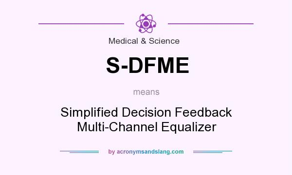 What does S-DFME mean? It stands for Simplified Decision Feedback Multi-Channel Equalizer