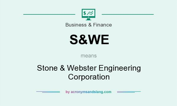 What does S&WE mean? It stands for Stone & Webster Engineering Corporation