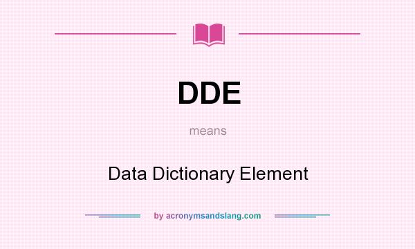 What does DDE mean? It stands for Data Dictionary Element