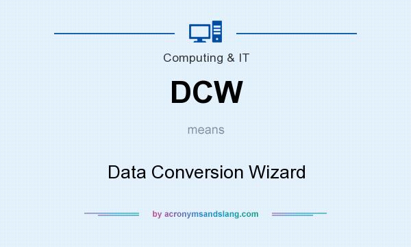 What does DCW mean? It stands for Data Conversion Wizard
