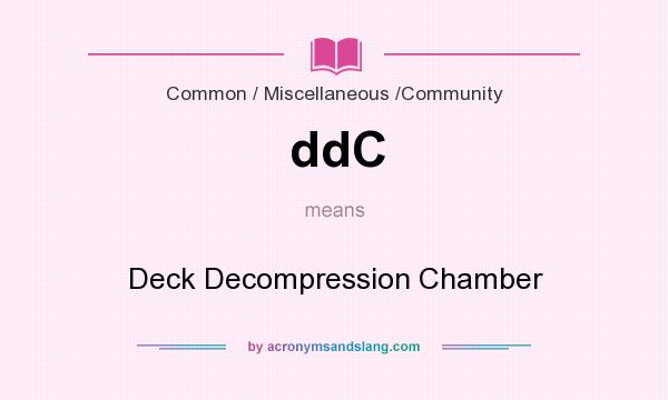 What does ddC mean? It stands for Deck Decompression Chamber