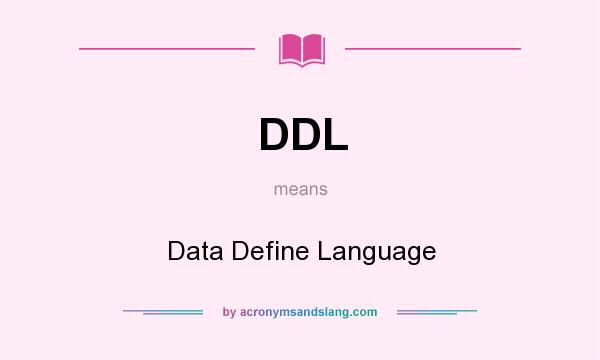 What does DDL mean? It stands for Data Define Language