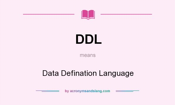 What does DDL mean? It stands for Data Defination Language