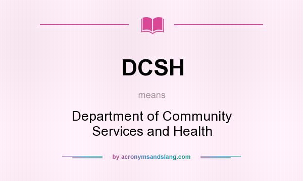 What does DCSH mean? It stands for Department of Community Services and Health