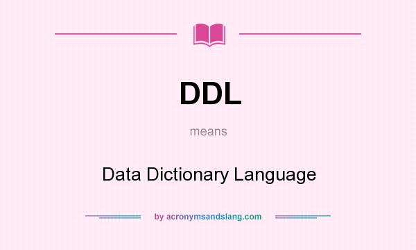 What does DDL mean? It stands for Data Dictionary Language