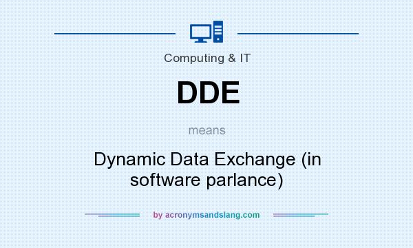 What does DDE mean? It stands for Dynamic Data Exchange (in software parlance)