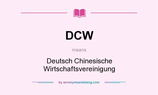 What does DCW mean? It stands for Deutsch Chinesische Wirtschaftsvereinigung