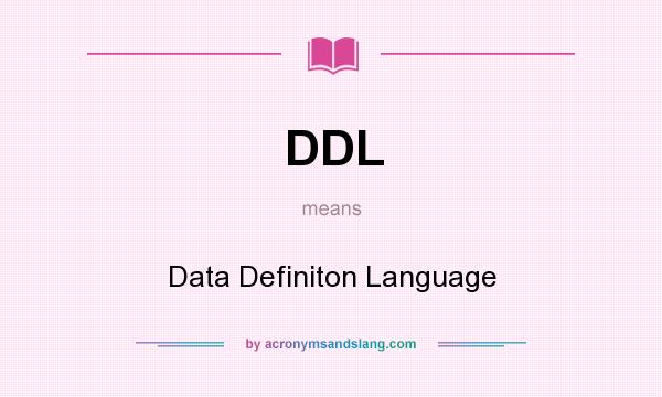 What does DDL mean? It stands for Data Definiton Language
