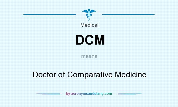 What does DCM mean? It stands for Doctor of Comparative Medicine