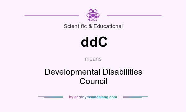 What does ddC mean? It stands for Developmental Disabilities Council