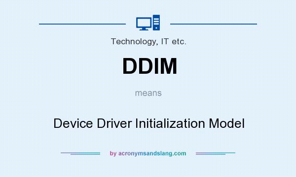 What does DDIM mean? It stands for Device Driver Initialization Model