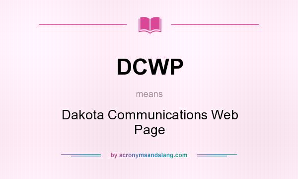 What does DCWP mean? It stands for Dakota Communications Web Page