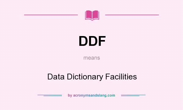 What does DDF mean? It stands for Data Dictionary Facilities