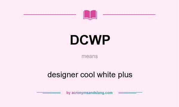 What does DCWP mean? It stands for designer cool white plus
