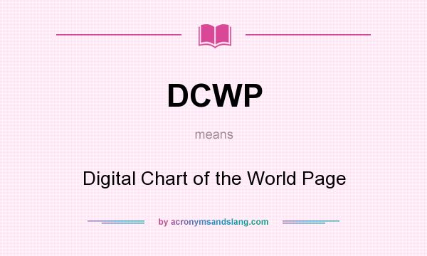 What does DCWP mean? It stands for Digital Chart of the World Page