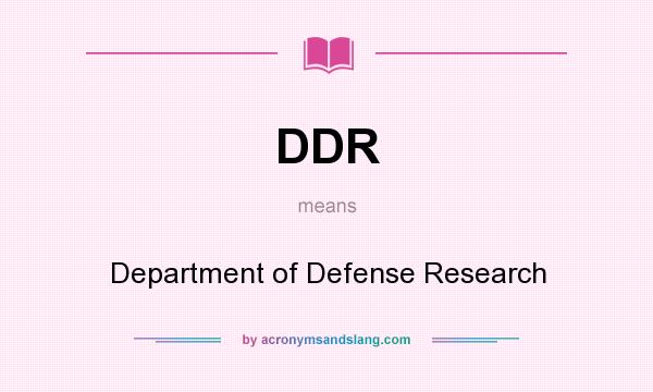What does DDR mean? It stands for Department of Defense Research