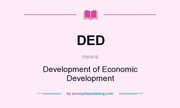 What does DED mean? It stands for Development of Economic Development