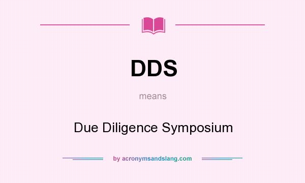 What does DDS mean? It stands for Due Diligence Symposium