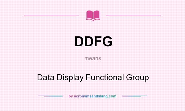 What does DDFG mean? It stands for Data Display Functional Group